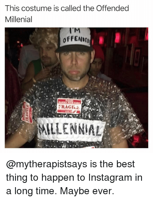 millenial: This costume is called the Offended  Millenial  FENDED  RACK  MILLENNIA @mytherapistsays is the best thing to happen to Instagram in a long time. Maybe ever.