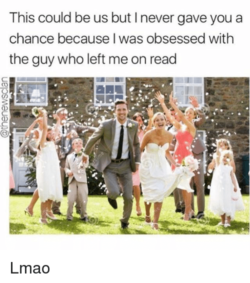 Lmao, Girl Memes, and This Could Be Us: This could be us but l never gave you a  chance because was obsessed with  the guy who left me on read Lmao