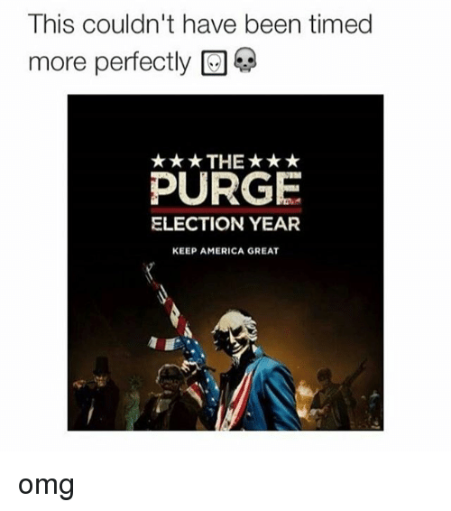 Purge Election Year: This couldn't have been timed  more perfectly  *THE*  PURGE  ELECTION YEAR  KEEP AMERICA GREAT omg