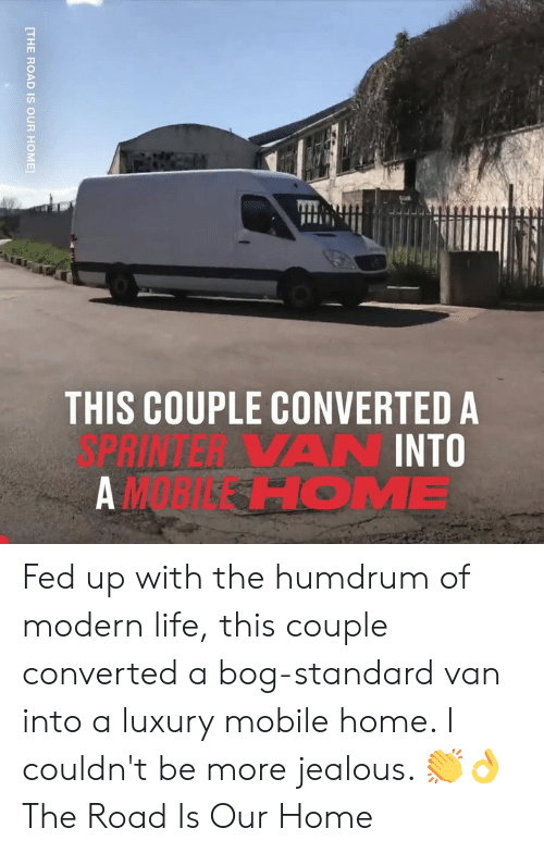 Modern Life: THIS COUPLE CONVERTED A  3PRINTERA VAN INTO  AM HOME  [THE ROAD IS OUR HOME Fed up with the humdrum of modern life, this couple converted a bog-standard van into a luxury mobile home. I couldn't be more jealous. 👏👌  The Road Is Our Home