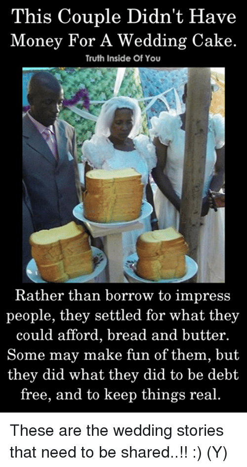 Wedding Cake: This Couple Didn't Have  Money For A Wedding Cake.  Truth Inside Of You  Rather than borrow to impress  people, they settled for what they  could afford, bread and butter.  Some may make fun of them, but  they did what they did to be debt  free, and to keep things real. These are the wedding stories that need to be shared..!! :) (Y)
