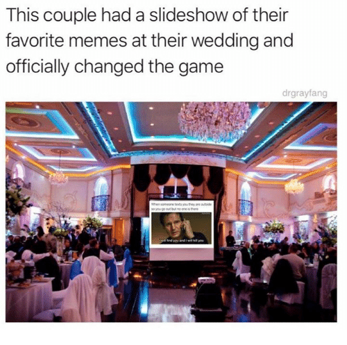 Dank, Memes, and The Game: This couple had a slideshow of their  favorite memes at their wedding and  officially changed the game  drgrayfang