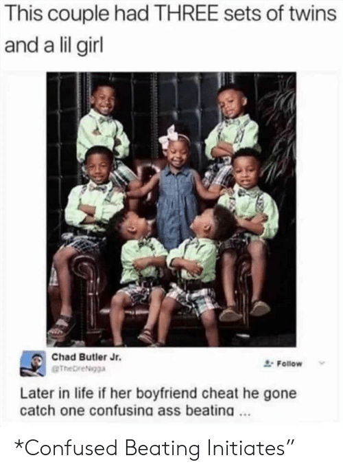 """Twins: This couple had THREE sets of twins  and a lil girl  Chad Butler Jr.  Follow  eTheDreigga  Later in life if her boyfriend cheat he gone  catch one confusina ass beatina. *Confused Beating Initiates"""""""