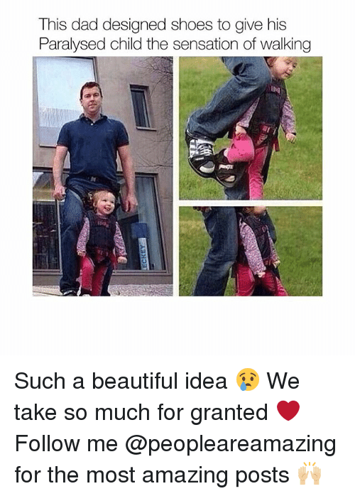 Beautiful, Dad, and Memes: This dad designed shoes to give his  Paralysed child the sensation of walking Such a beautiful idea 😢 We take so much for granted ❤ Follow me @peopleareamazing for the most amazing posts 🙌🏼
