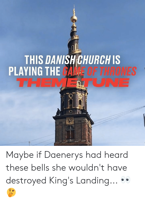 bells: THIS DANISH CHURCH IS  PLAYING THE GAME  THEMETUNE  F THRONES Maybe if Daenerys had heard these bells she wouldn't have destroyed King's Landing... 👀🤔