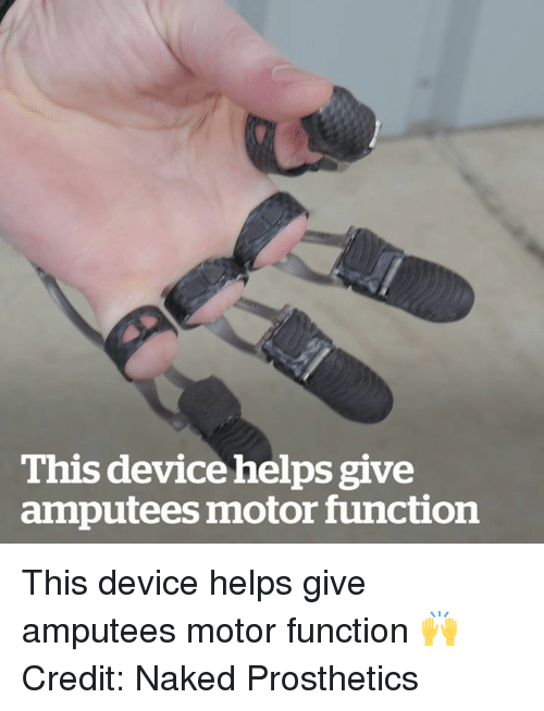 Naked, Helps, and Function: This device helps give  amputees motor function This device helps give amputees motor function 🙌  Credit: Naked Prosthetics
