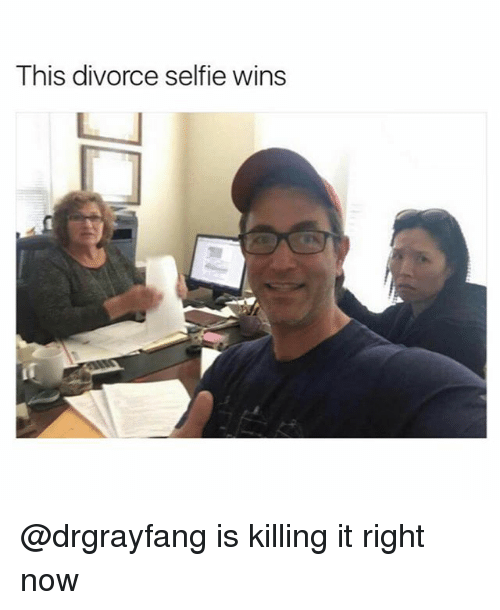 Funny, Selfie, and Girl Memes: This divorce selfie wins @drgrayfang is killing it right now