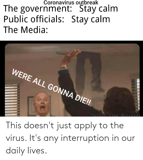 Interruption: This doesn't just apply to the virus. It's any interruption in our daily lives.