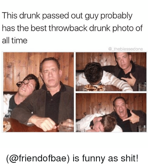 Drunk, Funny, and Meme: This drunk passed out guy probably  has the best throwback drunk photo of  all time  theblessed one (@friendofbae) is funny as shit!