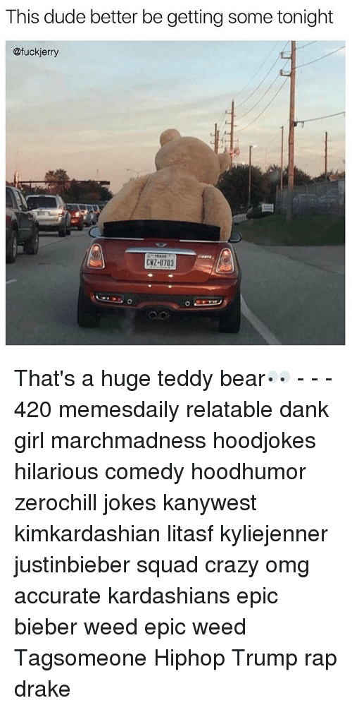 Crazy, Dank, and Drake: This dude better be getting some tonight  @fuckjerry  CNZ 0703 That's a huge teddy bear👀 - - - 420 memesdaily relatable dank girl marchmadness hoodjokes hilarious comedy hoodhumor zerochill jokes kanywest kimkardashian litasf kyliejenner justinbieber squad crazy omg accurate kardashians epic bieber weed epic weed Tagsomeone Hiphop Trump rap drake