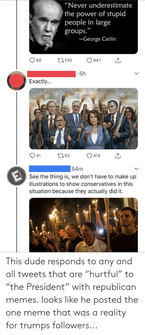 """Republican Memes: This dude responds to any and all tweets that are """"hurtful"""" to """"the President"""" with republican memes. looks like he posted the one meme that was a reality for trumps followers..."""
