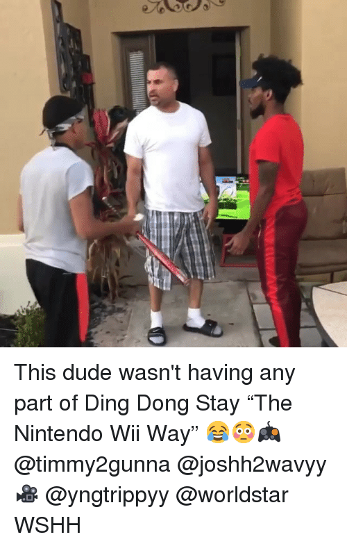 """Dude, Memes, and Nintendo: This dude wasn't having any part of Ding Dong Stay """"The Nintendo Wii Way"""" 😂😳🎮 @timmy2gunna @joshh2wavyy 🎥 @yngtrippyy @worldstar WSHH"""