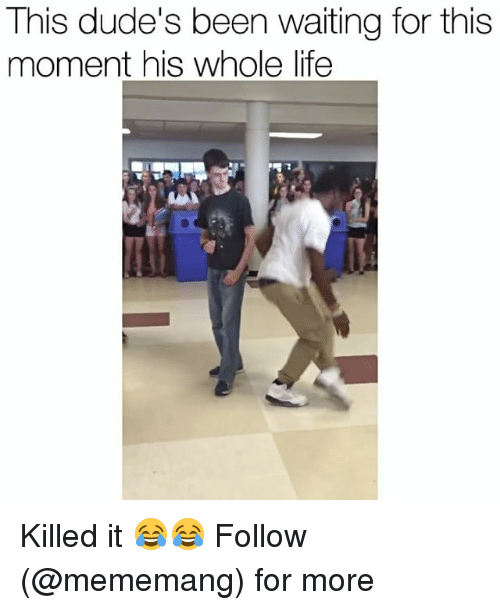 Dank Memes, It Follows, and Waiting-For-This-Moment: This dude's been waiting for this  moment his whole life Killed it 😂😂 Follow (@mememang) for more