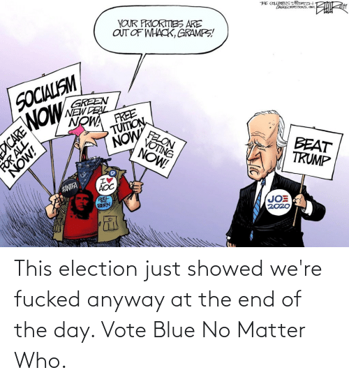 election: This election just showed we're fucked anyway at the end of the day. Vote Blue No Matter Who.