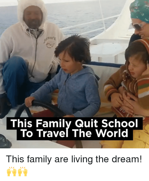 Quit School: This Family Quit School  To Travel The World This family are living the dream! 🙌🙌