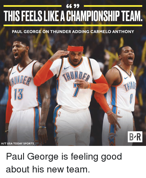Carmelo Anthony, Paul George, and Good: THIS FEELS LIKE A CHAMPIONSHIP TEAM  PAUL GEORGE ON THUNDER ADDING CARMELO ANTHONY  13  BR  H/T USA TODAY SPORTSK Paul George is feeling good about his new team.