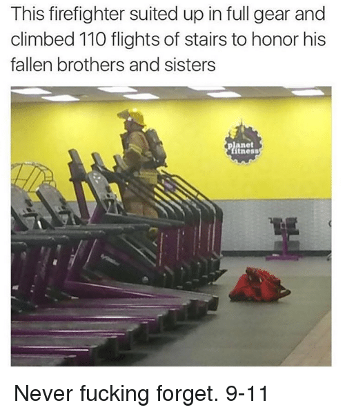 9/11, Andrew Bogut, and Fucking: This firefighter suited up in full gear and  climbed 110 flights of stairs to honor his  fallen brothers and sisters  anet  tness Never fucking forget. 9-11