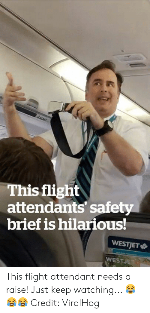 Is Hilarious: This flight  attendants' safety  brief is hilarious!  WESTJET  WESTJET This flight attendant needs a raise! Just keep watching... 😂😂😂  Credit: ViralHog