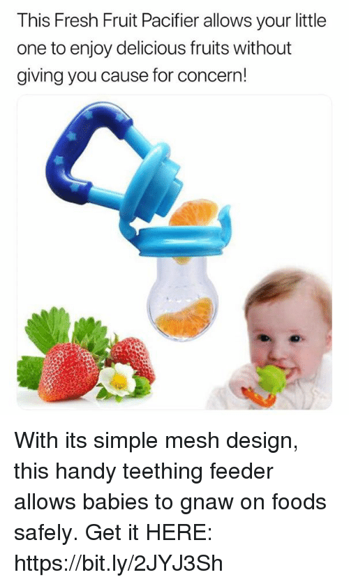 Fresh, Memes, and Design: This Fresh Fruit Pacifier allows your little  one to enjoy delicious fruits without  giving you cause for concern! With its simple mesh design, this handy teething feeder allows babies to gnaw on foods safely. Get it HERE: https://bit.ly/2JYJ3Sh