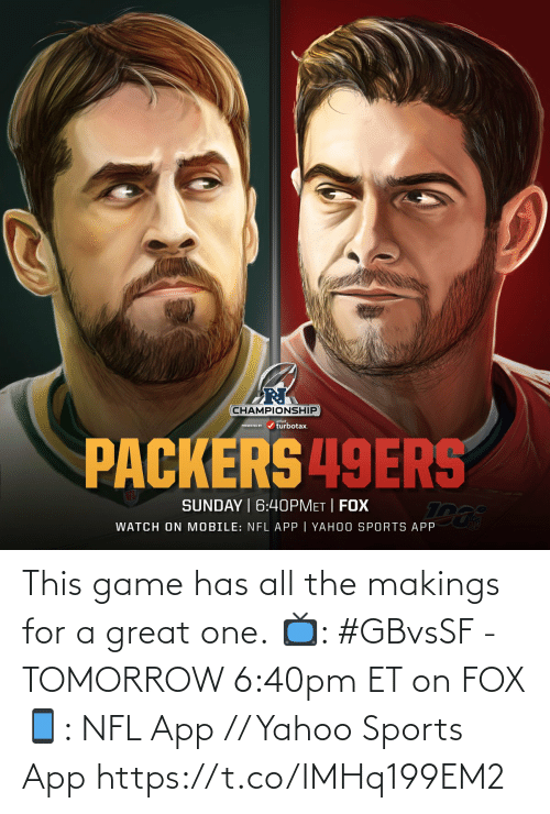 Tomorrow: This game has all the makings for a great one.  📺: #GBvsSF - TOMORROW 6:40pm ET on FOX 📱: NFL App // Yahoo Sports App https://t.co/IMHq199EM2
