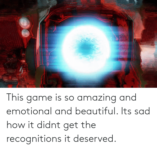 so amazing: This game is so amazing and emotional and beautiful. Its sad how it didnt get the recognitions it deserved.