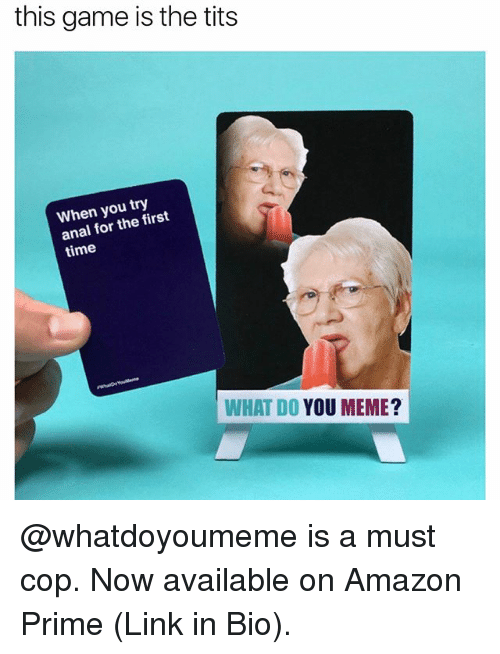 Analize: this game is the tits  When you try  anal for the first  time  WHAT DO YOU MEME? @whatdoyoumeme is a must cop. Now available on Amazon Prime (Link in Bio).