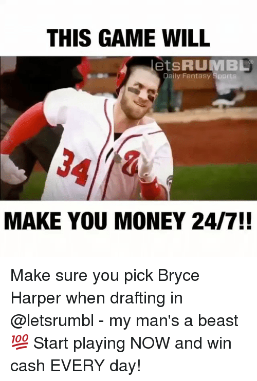 Mlb, Money, and Bryce Harper: THIS GAME WILL  etSRUMBL  Daily Fantasy Sparts  MAKE YOU MONEY 24/7!! Make sure you pick Bryce Harper when drafting in @letsrumbl - my man's a beast💯 Start playing NOW and win cash EVERY day!