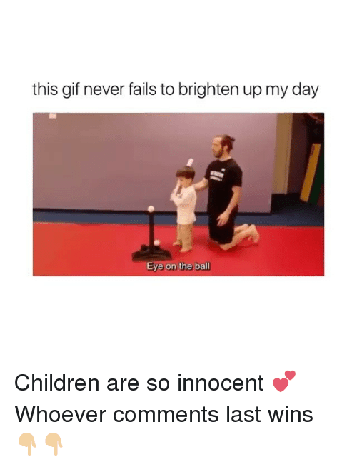 Children, Gif, and Memes: this gif never fails to brighten up my day  Eye on the ball Children are so innocent 💕 Whoever comments last wins 👇🏼👇🏼