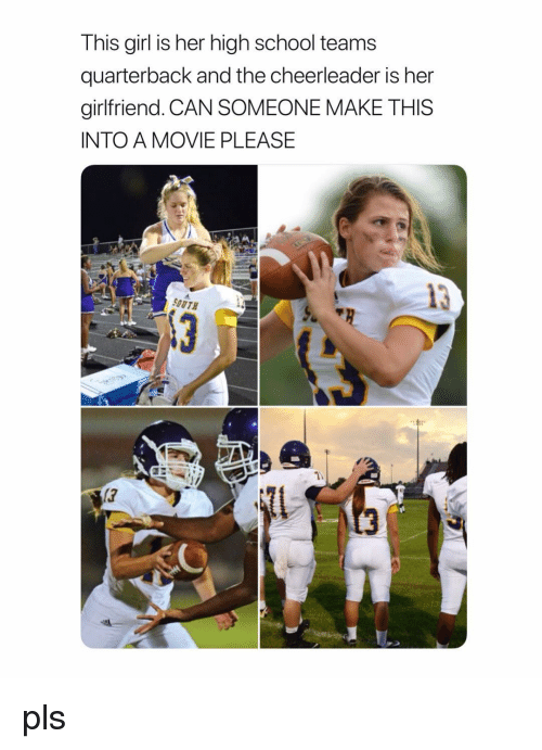 Cheerleader: This girl is her high school teams  quarterback and the cheerleader is her  girlfriend. CAN SOMEONE MAKE THIS  INTO A MOVIE PLEASE  SOUTH  17 pls