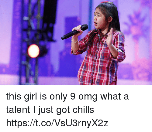 Omg, Girl, and Girl Memes: this girl is only 9 omg what a talent I just got chills  https://t.co/VsU3rnyX2z