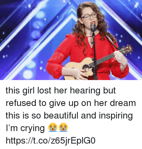 Beautiful, Crying, and Lost: this girl lost her hearing but refused to give up on her dream this is so beautiful and inspiring I'm crying 😭😭  https://t.co/z65jrEplG0