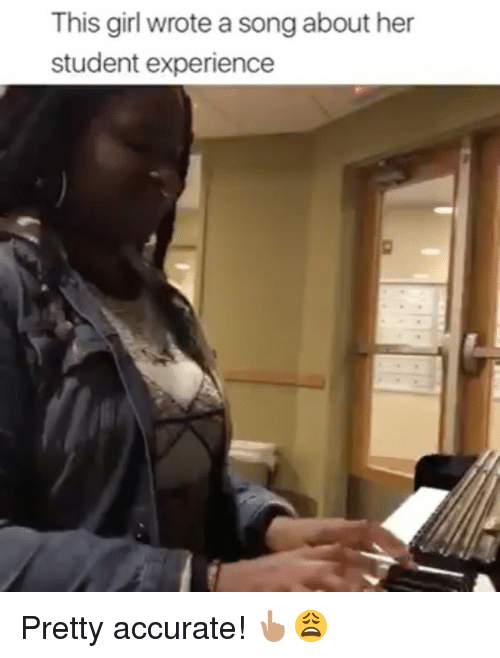 Funny, Girl, and Experience: This girl wrote a song about her  student experience Pretty accurate! 👆🏽😩