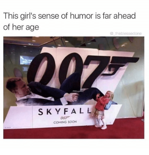 Dank, Fall, and Girls: This girl's sense of humor is far ahead  of her age  theblessedone  SKY FALL  COMING SOON
