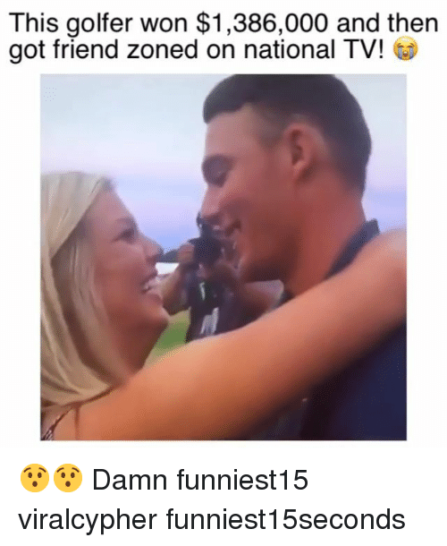 Friend Zoned: This golfer won $1,386,000 and then  got friend zoned on national TV! 😯😯 Damn funniest15 viralcypher funniest15seconds