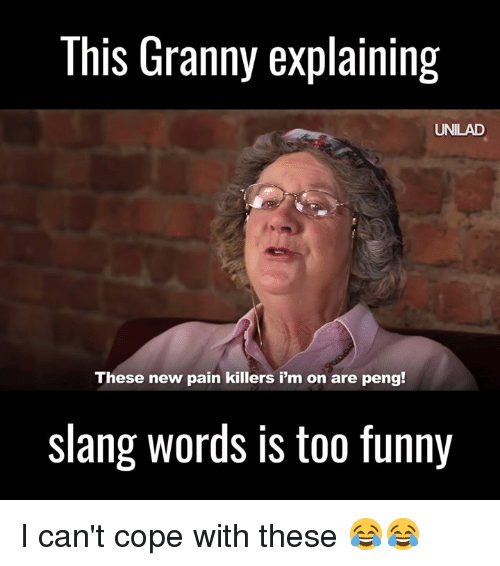 Dank, Slang/Words, and 🤖: This Granny explaining  UNILAD  These new pain killers i'm on are peng!  slang words is too funny I can't cope with these 😂😂