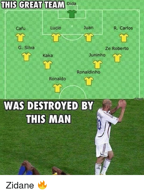 Cafu: THIS GREAT TEAM  Dida  R. Carlos  Lucio  Cafu  G. Silva  Ze Roberto  Juninho  Kaka  Ronaldinho  Ronaldo  WAS DESTROYED BY  THIS MAN Zidane 🔥