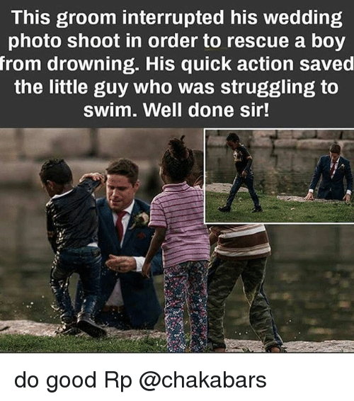 Memes, Good, and Wedding: This groom interrupted his wedding  photo shoot in order to rescue a boy  from  drowning. His quick action saved  the little guy who was struggling to  swim. Well done sir! do good Rp @chakabars