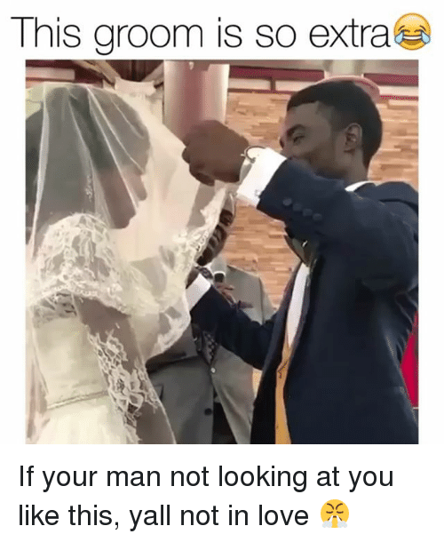 Funny, Love, and Looking: This groom is so extra If your man not looking at you like this, yall not in love 😤