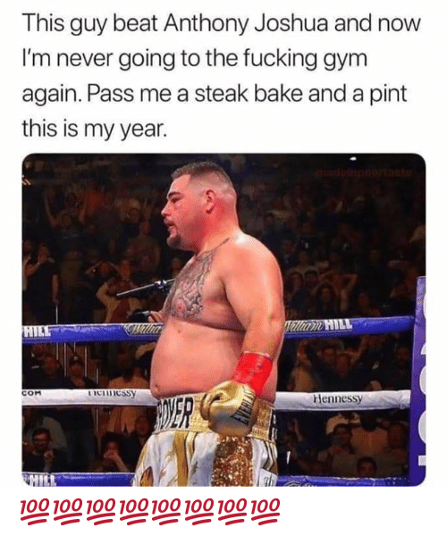 steak: This guy beat Anthony Joshua and  I'm never going to the fucking gym  again. Pass me a steak bake and a pint  this is my year.  dop to  Villiam HILL  HILE  Icinessy  COM  Hennessy  HILL 💯💯💯💯💯💯💯💯