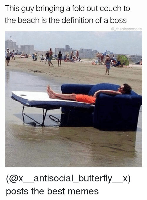 Funny, Meme, and Beach: This guy bringing a fold out couch to  the beach is the definition of a boss  theblesse done (@x__antisocial_butterfly__x) posts the best memes