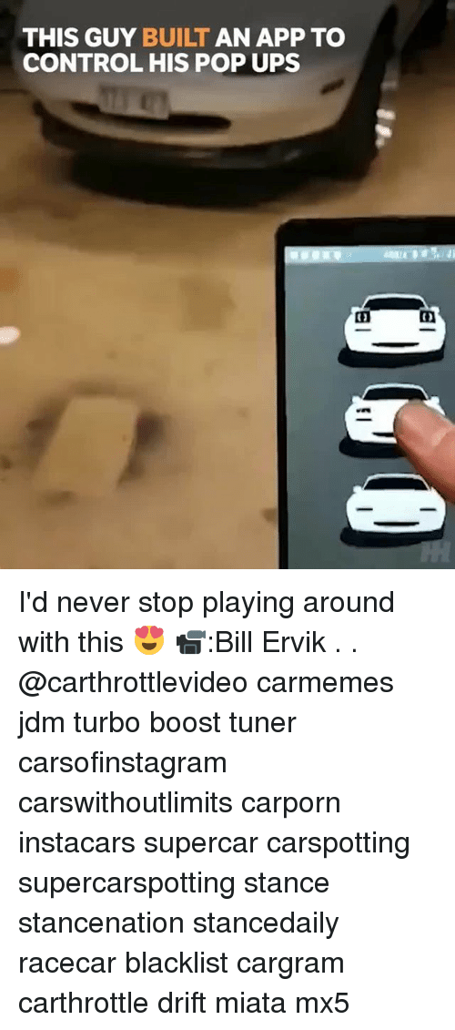 Memes, Pop, and Ups: THIS GUY BUILT AN APP TO  CONTROL HIS POP UPS  0 I'd never stop playing around with this 😍 📹:Bill Ervik . . @carthrottlevideo carmemes jdm turbo boost tuner carsofinstagram carswithoutlimits carporn instacars supercar carspotting supercarspotting stance stancenation stancedaily racecar blacklist cargram carthrottle drift miata mx5