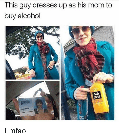 Funny, Alcohol, and Dresses: This guy dresses up as his mom to  buy alcohol  MD  20 20 Lmfao