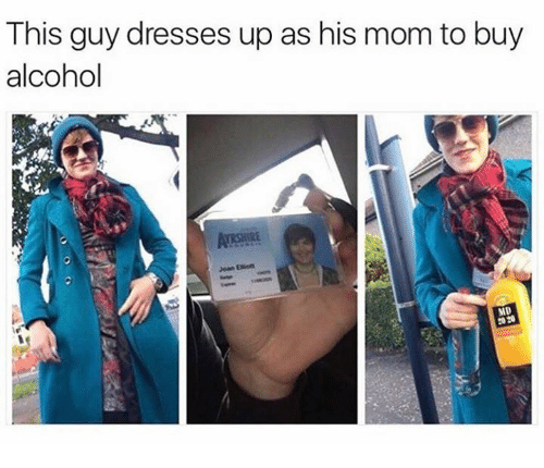 dank: This guy dresses up as his mom to buy  alcohol  2020