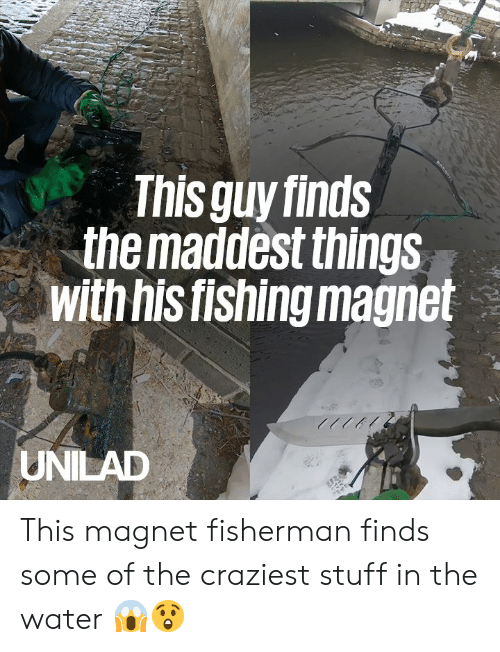 fisherman: This guy finds  the maddest things  with his fishing magnet  UNILAD This magnet fisherman finds some of the craziest stuff in the water 😱😲