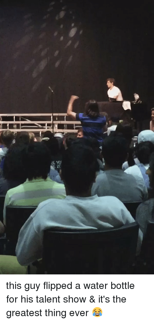 Girl Memes: this guy flipped a water bottle for his talent show & it's the greatest thing ever 😂