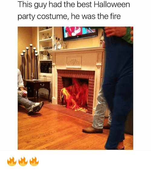 Fire, Halloween, and Memes: This guy had the best Halloween  party costume, he was the fire 🔥🔥🔥