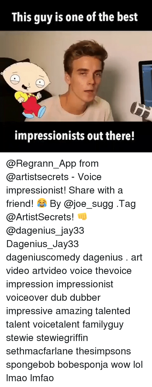 Wow Lol: This guy is one of the best  impressionists out there! @Regrann_App from @artistsecrets - Voice impressionist! Share with a friend! 😂 By @joe_sugg .Tag @ArtistSecrets! 👊 @dagenius_jay33 Dagenius_Jay33 dageniuscomedy dagenius . art video artvideo voice thevoice impression impressionist voiceover dub dubber impressive amazing talented talent voicetalent familyguy stewie stewiegriffin sethmacfarlane thesimpsons spongebob bobesponja wow lol lmao lmfao