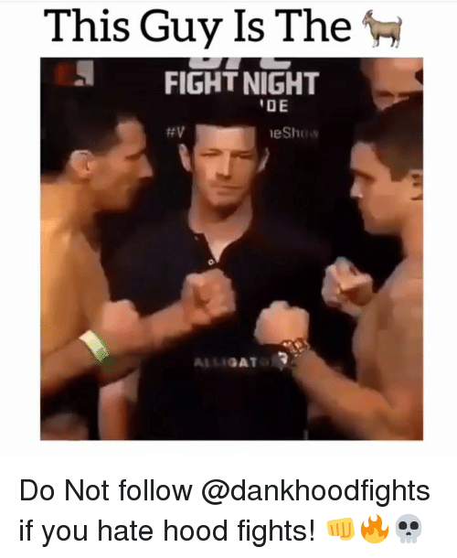 gat: This Guy Is The  FIGHT NIGHT  DE  eShow  GAT Do Not follow @dankhoodfights if you hate hood fights! 👊🔥💀