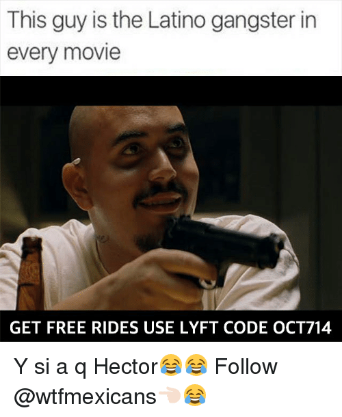 lyft code: This guy is the Latino gangster in  every movie  GET FREE RIDES USE LYFT CODE OCT714 Y si a q Hector😂😂 Follow @wtfmexicans👈🏻😂