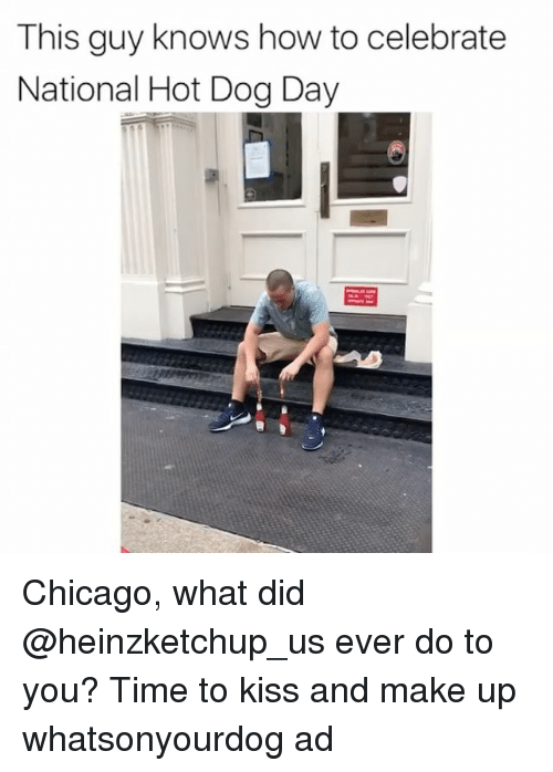 Chicago, Funny, and How To: This guy knows how to celebrate  National Hot Dog Day  田 Chicago, what did @heinzketchup_us ever do to you? Time to kiss and make up whatsonyourdog ad